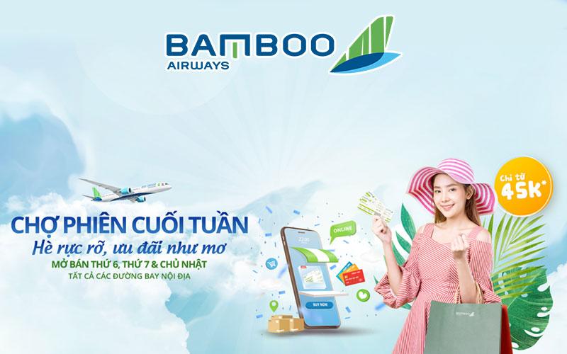 """Bamboo Airways khuyến mãi """" chợ phiên cuối tuần"""" giá vé chỉ từ 45.000 VND"""