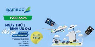 Khuyến mãi ngày thứ 3 rinh ưu đãi thả ga từ Bamboo Airways