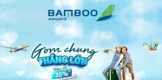 Giảm 35% giá vé khuyến mãi gom chung thắng lớn cùng Bamboo Airways